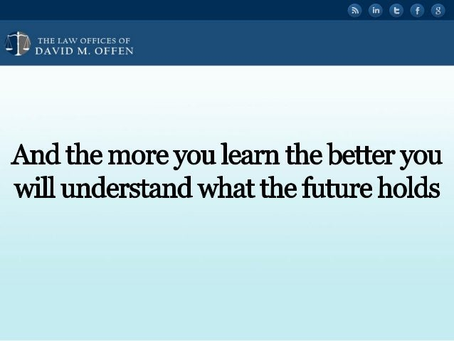 """l l,  THE I. A' OFFICES OF """" """"' DAVID M.  OFFEN  And the more you learn the better you will understand what the future holds"""