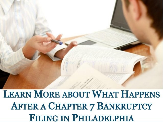LEARN MoRE ABOUT WHAT HAPPENS AFTER A CHAPTER 7 BANKRUPTCY FILING IN PHILADELPHIA