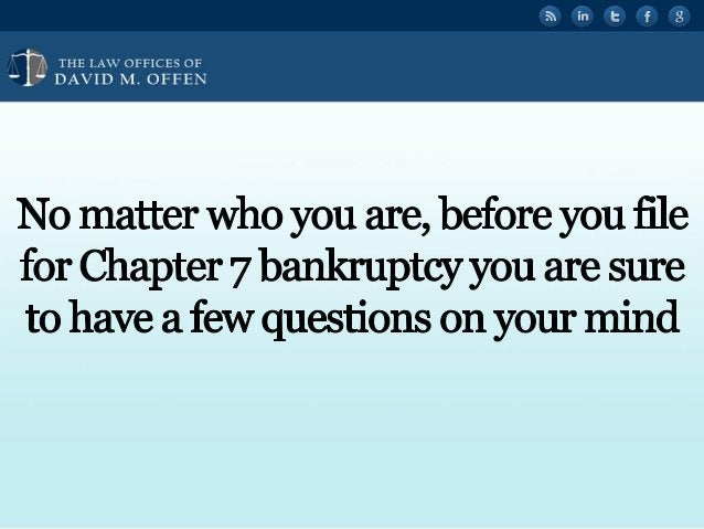 """' fl,  THE I. A' OFFICES or ' """" DAVID M.  OFFEN     No matter who you are,  before you file for Chapter 7 bankruptcy you ar..."""