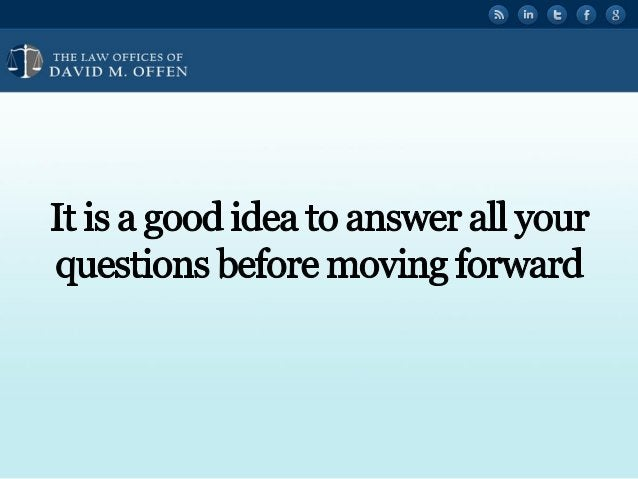 """l  THE I. A' OFFICES OF ' """" DAVID M.  OFFEN     It is a good idea to answer all your questions before moving forward"""