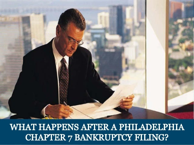 4 ' .  v Q 'J '  WHAT HAPPENS AFTER A PHILADELPH CHAPTER 7 BANKRUPTCY FILING?