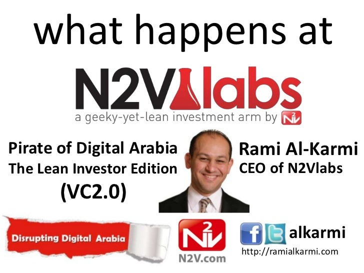 what happens atPirate of Digital Arabia    Rami Al-KarmiThe Lean Investor Edition   CEO of N2Vlabs       (VC2.0)          ...