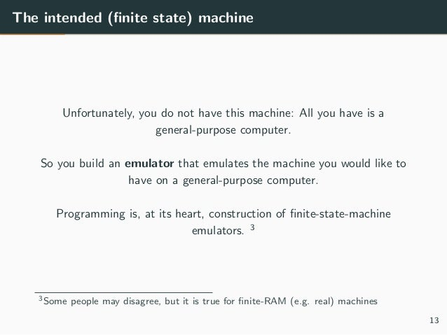 The intended (finite state) machine Unfortunately, you do not have this machine: All you have is a general-purpose computer...