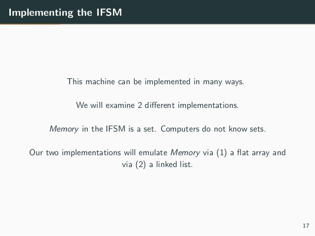 Implementing the IFSM This machine can be implemented in many ways. We will examine 2 different implementations. Memory in ...
