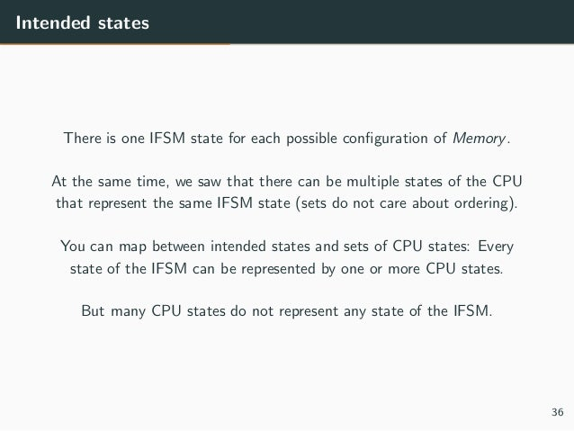 Intended states There is one IFSM state for each possible configuration of Memory. At the same time, we saw that there can ...