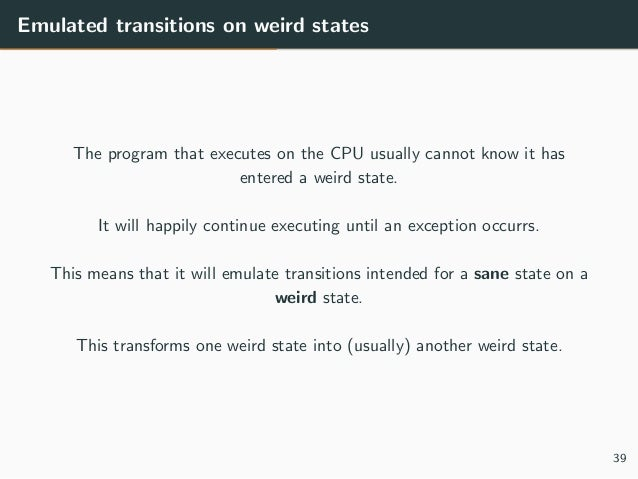 Emulated transitions on weird states The program that executes on the CPU usually cannot know it has entered a weird state...