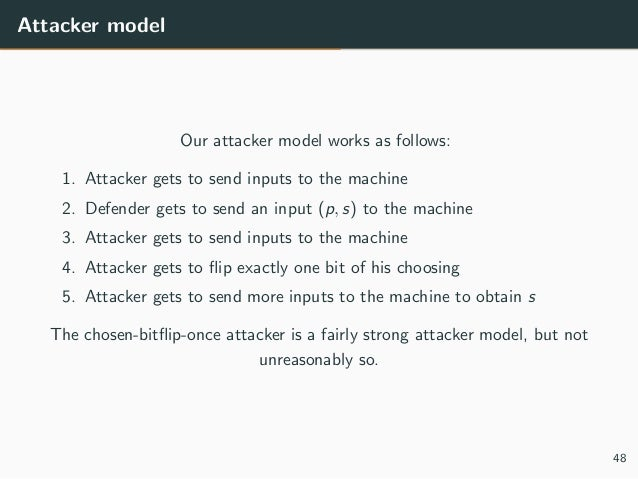 Attacker model Our attacker model works as follows: 1. Attacker gets to send inputs to the machine 2. Defender gets to sen...