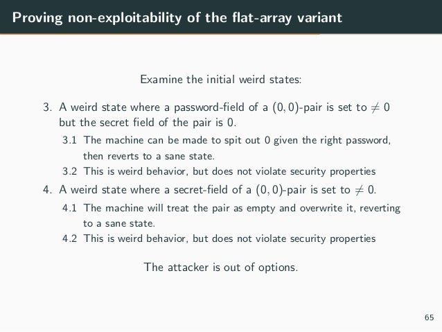 Proving non-exploitability of the flat-array variant Examine the initial weird states: 3. A weird state where a password-fie...