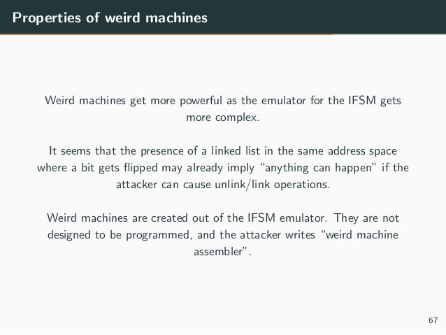 Properties of weird machines Weird machines get more powerful as the emulator for the IFSM gets more complex. It seems tha...