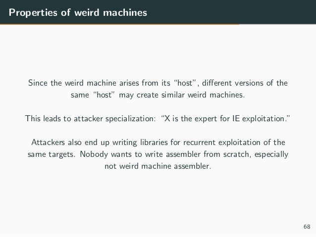 """Properties of weird machines Since the weird machine arises from its """"host"""", different versions of the same """"host"""" may crea..."""