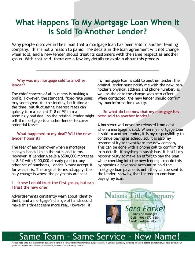 What Happens To My Mortgage Loan When It Is Sold To Another Lender? Many people discover in their mail that a mortgage loa...