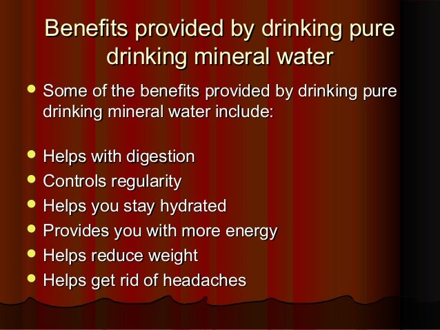 Benefits provided by drinking pureBenefits provided by drinking pure drinking mineral waterdrinking mineral water  Some o...
