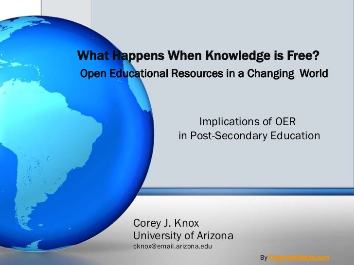 What Happens When Knowledge is Free?<br />Open Educational Resources in a Changing  World<br />Implications of OER<br /> i...