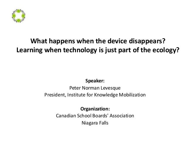 What happens when the device disappears? Learning when technology is just part of the ecology? Speaker: Peter Norman Leves...