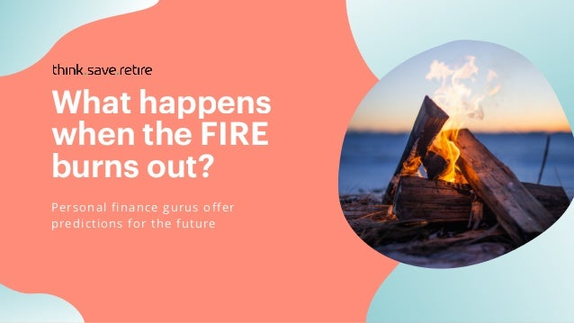 What happens when the FIRE burns out? Personal finance gurus offer predictions for the future