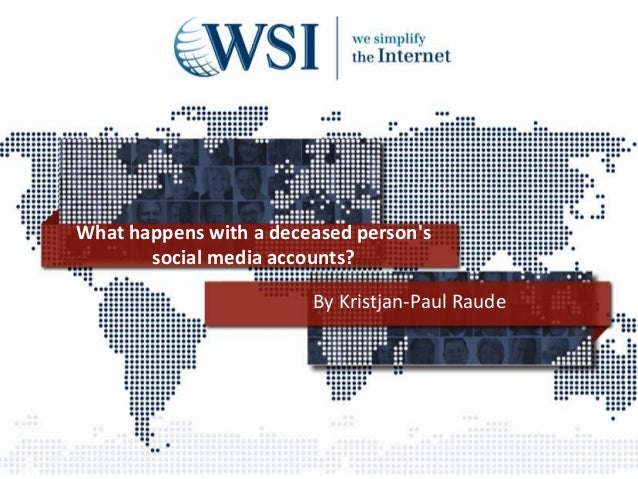 What happens with a deceased personssocial media accounts?By Kristjan-Paul Raude