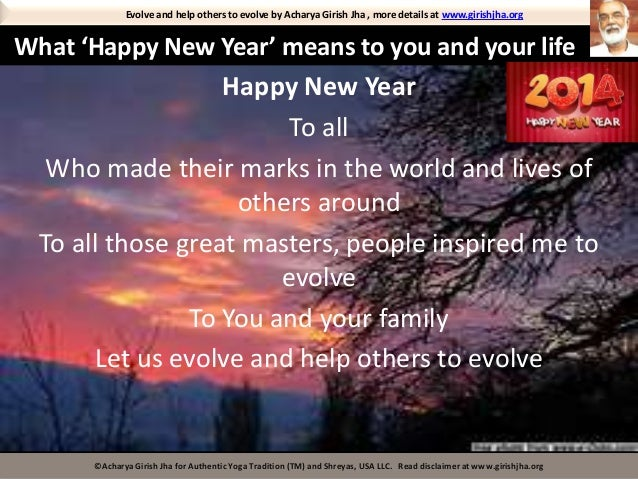 Evolve and help others to evolve by Acharya Girish Jha , more details at www.girishjha.org  What 'Happy New Year' means to...