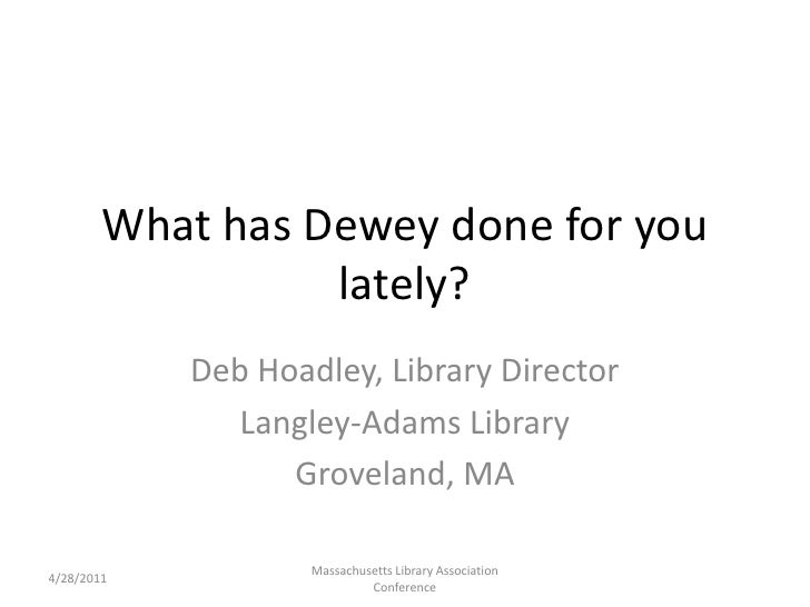 What has Dewey done for you lately?<br />Deb Hoadley, Library Director<br />Langley-Adams Library<br />Groveland, MA<br />...