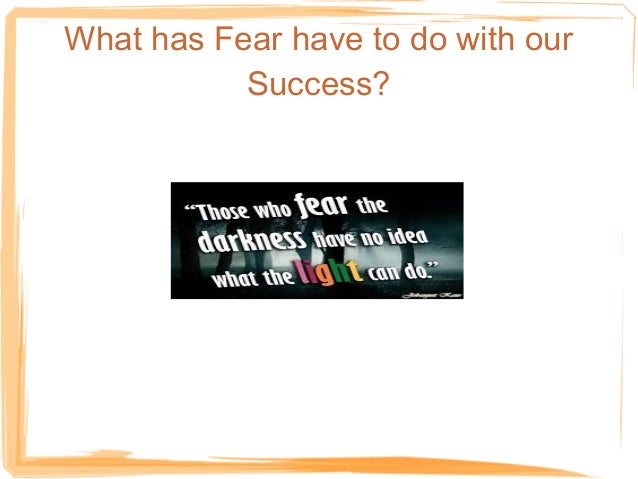 What has Fear have to do with our Success?