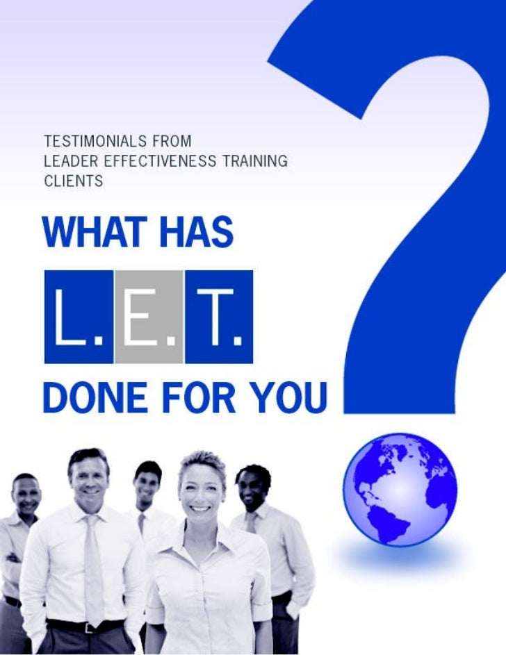 WHAT HAS L.E.T DONE FOR YOU? Replies to this question come from certified LeaderEffectiveness Training Trainers—In-House a...