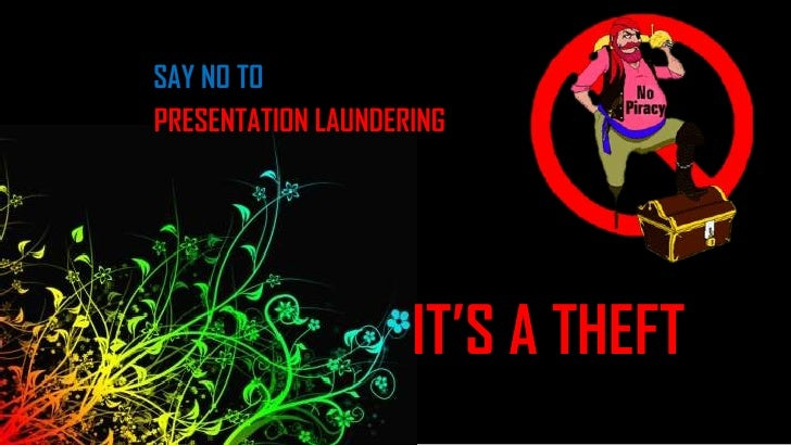 SAY NO TO<br />PRESENTATION LAUNDERING <br />IT'S A THEFT<br />