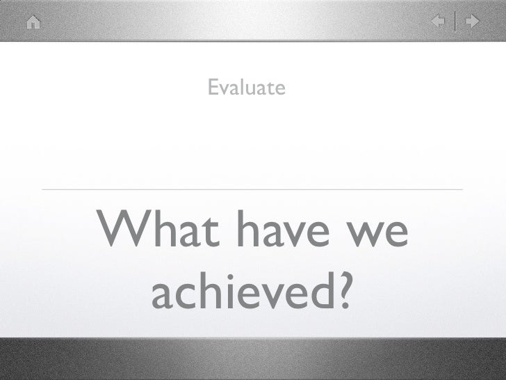 EvaluateWhat have we achieved?