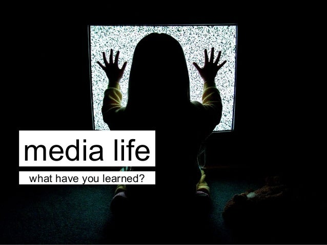 media lifewhat have you learned?