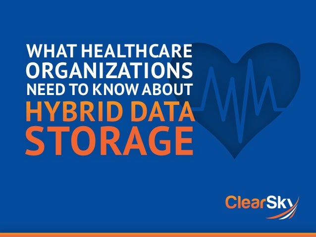 WHAT HEALTHCARE ORGANIZATIONS NEED TO KNOW ABOUT HYBRID DATA STORAGE