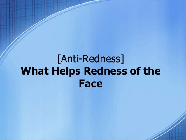 [Anti-Redness]  What Helps Redness of the  Face
