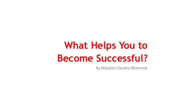 What Helps You to Become Successful? By Debojite Chandra Bhowmick
