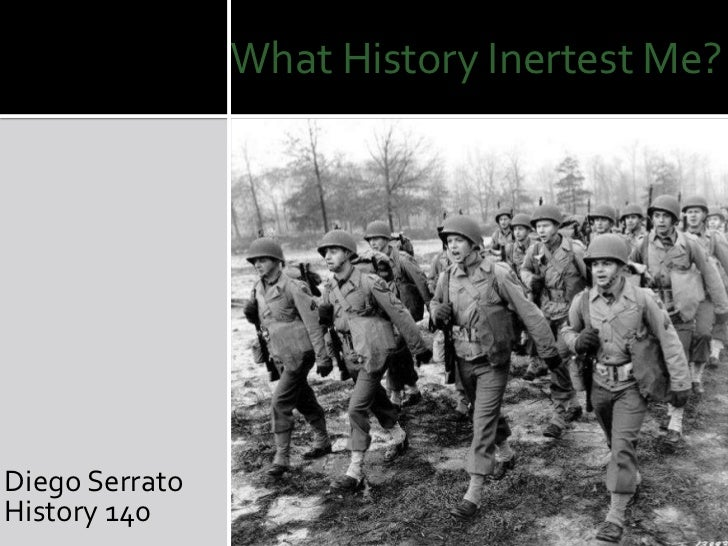 What History Inertest Me?<br />Diego Serrato<br />History 140<br />