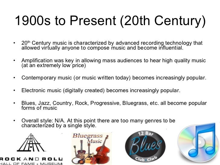 20th century music For many, the 20th century was seen as america's century it was a century in which the united states' influence would be felt around the globe nowhere is this more true than in the world of music.