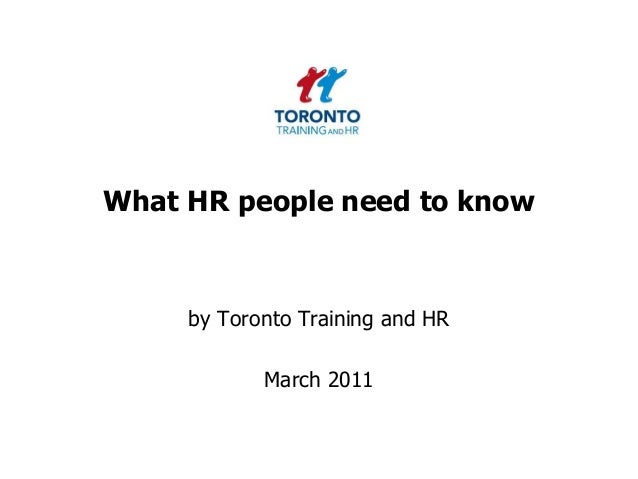 What HR people need to know by Toronto Training and HR March 2011