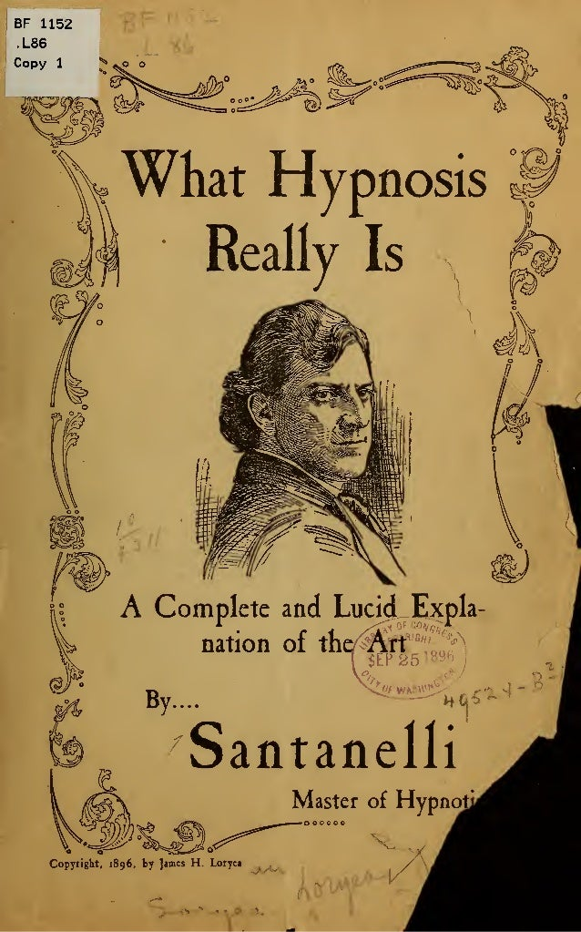 "What Hypnosis Really Is A Complete and Lucid Expla- nation of the Arf«^SEP 25W9b £?fWASttVt^ 1 By.... ""^P'i.oS* Santanelli..."