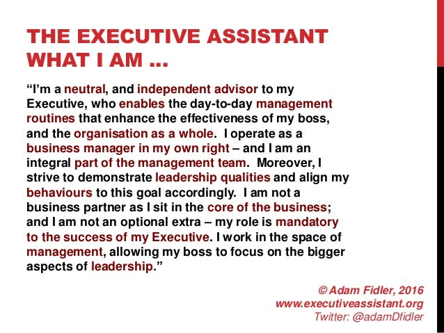 """THE EXECUTIVE ASSISTANT WHAT I AM … """"I'm a neutral, and independent advisor to my Executive, who enables the day-to-day ma..."""