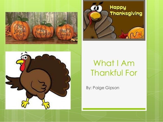 What I Am Thankful For By: Paige Gipson