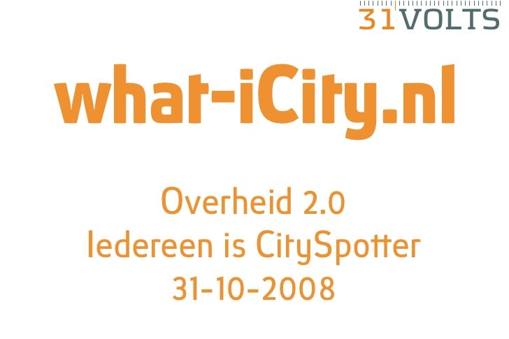 31VOLTS   what-iCity.nl      Overheid 2.0 Iedereen is CitySpotter       31-10-2008