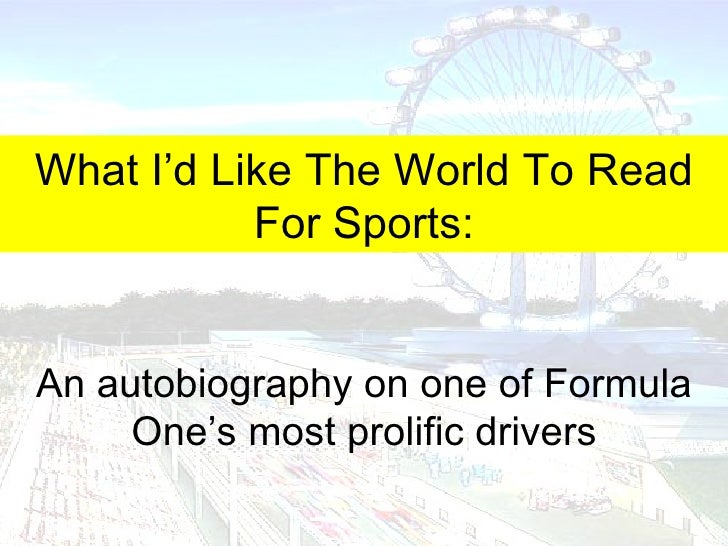 What I'd Like The World To Read For Sports: An autobiography on one of Formula One's most prolific drivers