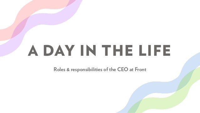 A DAY IN THE LIFE Roles & responsibilities of the CEO at Front