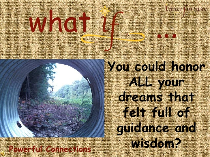 …<br />what<br />You could honor ALL your dreams that felt full of guidance and wisdom?<br />j<br />Powerful Connections<b...
