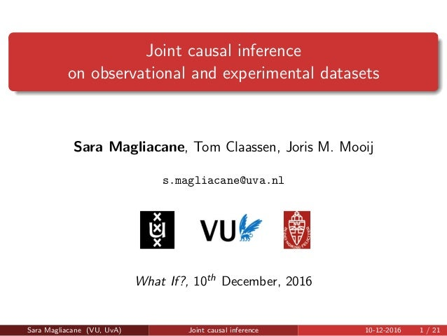 Joint causal inference on observational and experimental datasets Sara Magliacane, Tom Claassen, Joris M. Mooij s.magliaca...