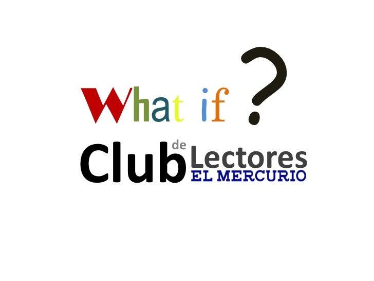 Whatif?<br />Lectores<br />de<br />Club<br />