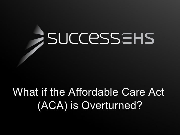 What if the Affordable Care Act    (ACA) is Overturned?