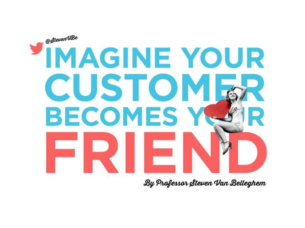Imagine your customer becomes your friend