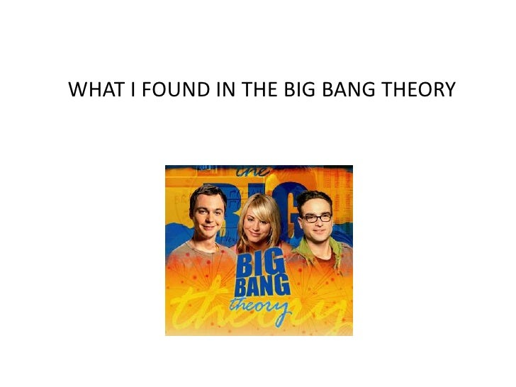 WHAT I FOUND IN THE BIG BANG THEORY