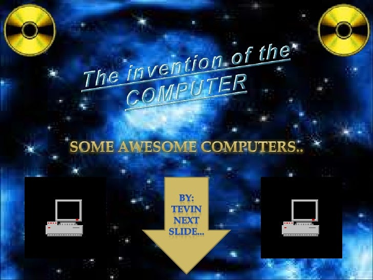 The invention of the COMPUTER<br />Some awesome computers..<br />By: Tevin<br />Next slide...<br />