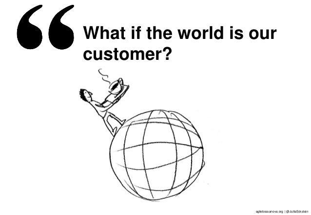 agilebossanova.org | @JuttaEckstein11 What if the world is our customer?