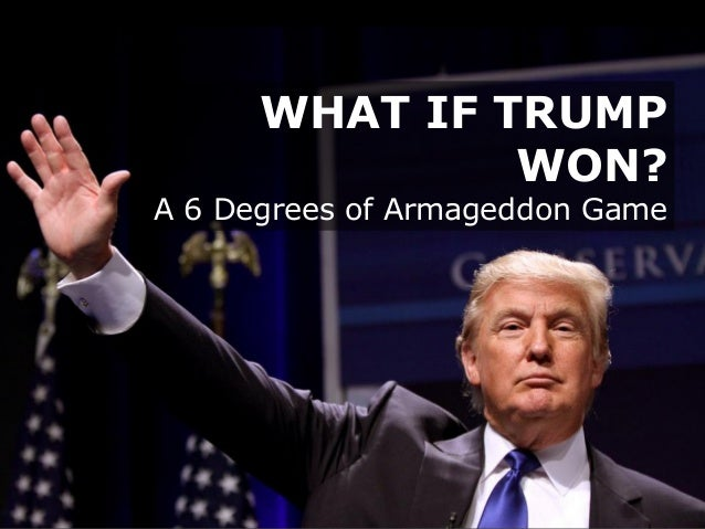 WHAT IF TRUMP WON? A 6 Degrees of Armageddon Game