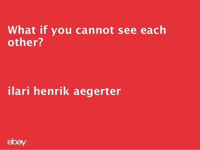 What if you cannot see each other? ilari henrik aegerter
