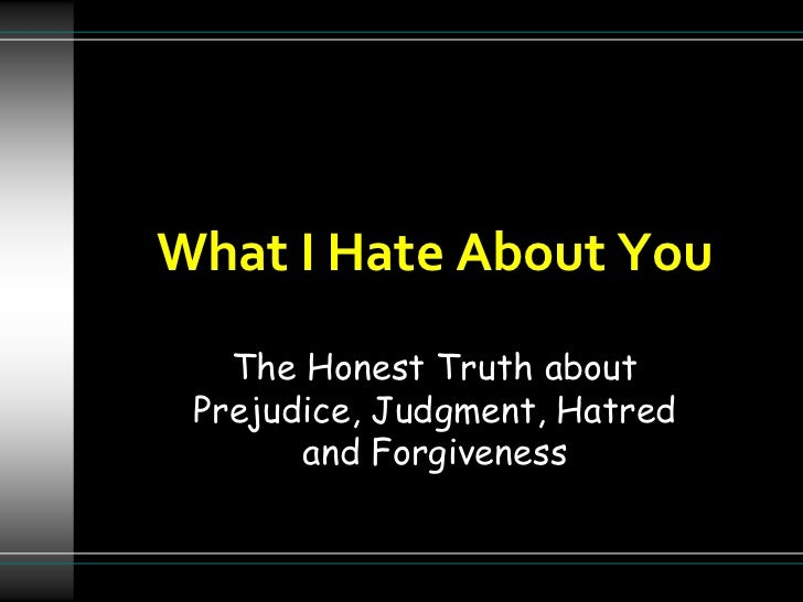 What I Hate About You<br />The Honest Truth about Prejudice, Judgment, Hatred and Forgiveness<br />